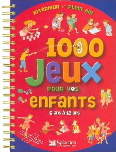 1000 jeux pour vos enfants 6 ans à 12 ans [nouvelle Édition]