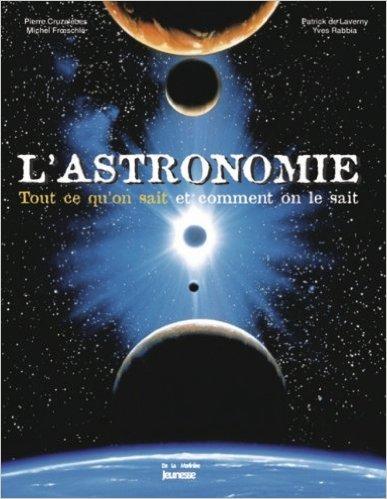 L'Astronomie : Tout ce qu'on sait et comment on le sait