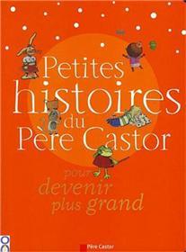 Petites histoires du Père Castor pour devenir plus grand